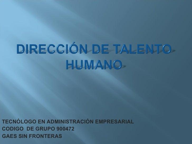 TECNÓLOGO EN ADMINISTRACIÓN EMPRESARIAL CODIGO  DE GRUPO 900472 GAES SIN FRONTERAS