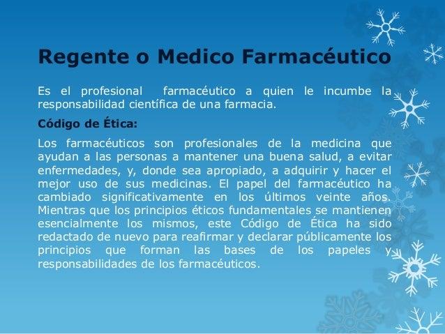 Regente o Medico Farmacéutico Es el profesional farmacéutico a quien le incumbe la responsabilidad científica de una farma...