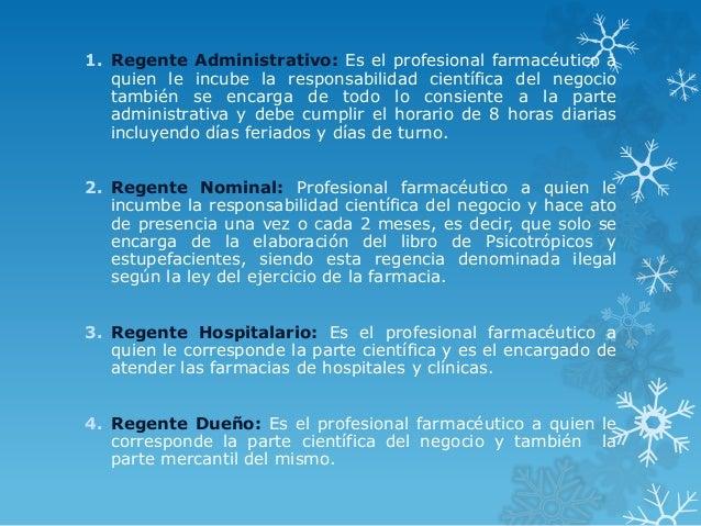 1. Regente Administrativo: Es el profesional farmacéutico a quien le incube la responsabilidad científica del negocio tamb...