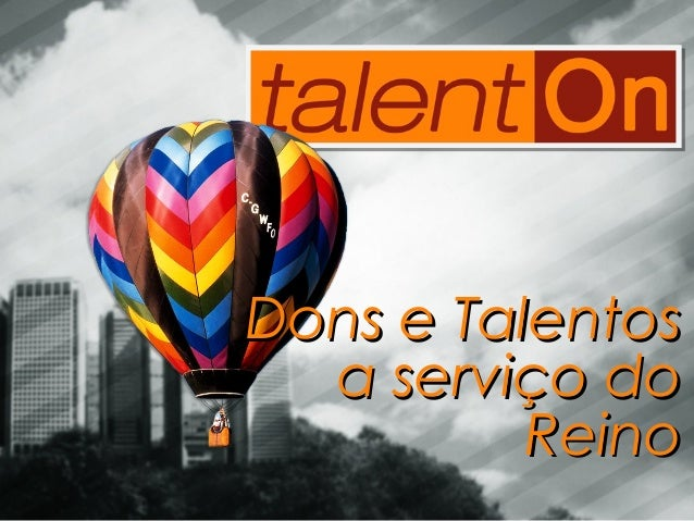 Dons e Talentos  a serviço do          Reino