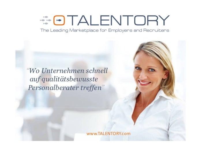 """""""Wo Unternehmen schnell auf qualitätsbewusste Personalberater treffen""""                  www.TALENTORY.com"""
