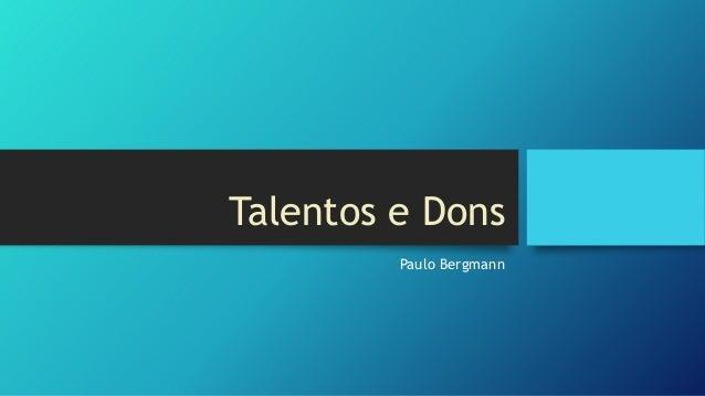 Talentos e Dons Paulo Bergmann