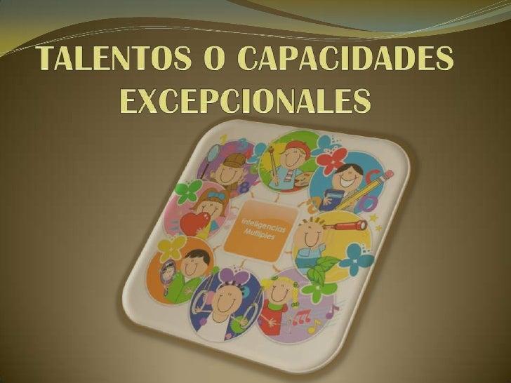 """ La  organización mundial de la salud(O.M.S) define a una persona con talento o capacidad excepcional como """"aquella que c..."""