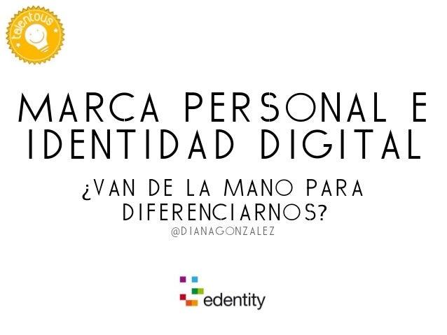 Marca personal e identidad digital ¿van de la mano para diferenciarnos? @dianagonzalez