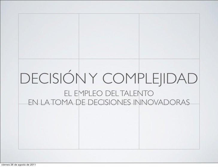 DECISIÓN Y COMPLEJIDAD                             EL EMPLEO DEL TALENTO                     EN LA TOMA DE DECISIONES INNO...