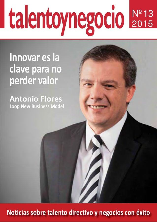 Noticias sobre talento directivo y negocios con éxito Nº13 2015 Innovar es la clave para no perder valor Antonio Flores Lo...
