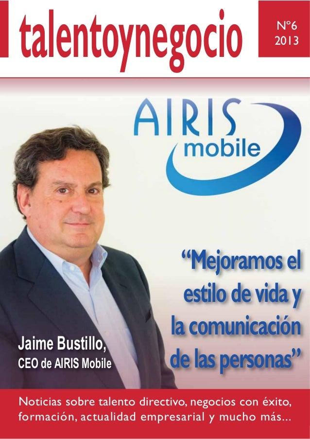 Nº6 2013 talentoynegocio Jaime Bustillo, CEO de AIRIS Mobile Noticias sobre talento directivo, negocios con éxito, formaci...
