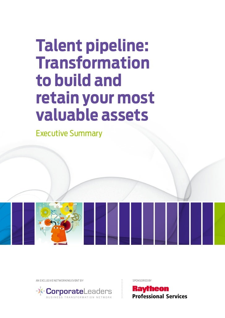 Talent pipeline:Transformationto build andretain your mostvaluable assetsExecutive summaryAn ExclusivE nEtworking EvEnt by...
