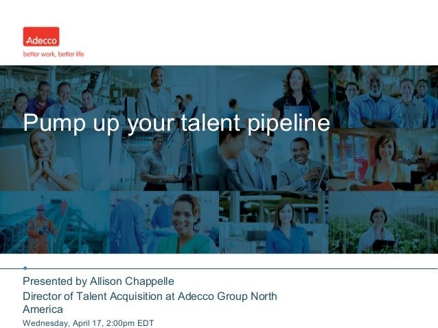 •Pump up your talent pipelinePresented by Allison ChappelleDirector of Talent Acquisition at Adecco Group NorthAmericaWedn...