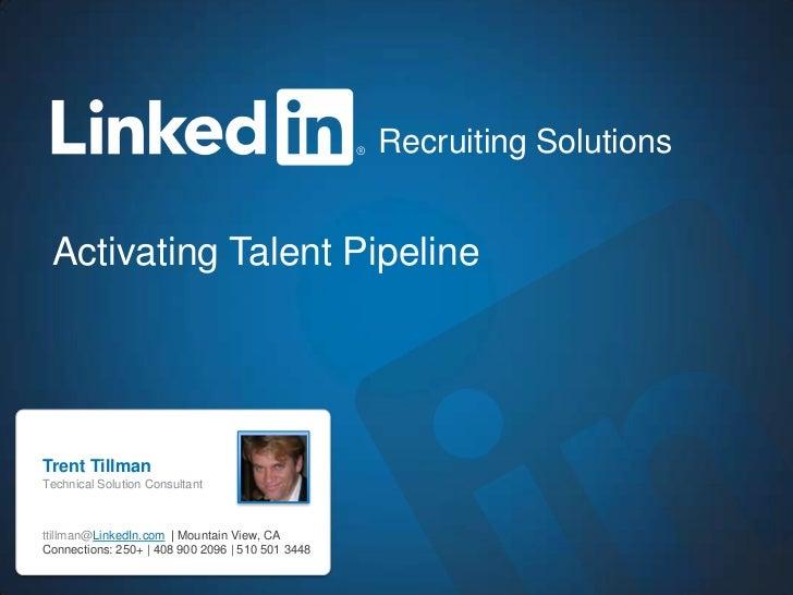 Recruiting Solutions Activating Talent PipelineTrent TillmanTechnical Solution Consultantttillman@LinkedIn.com | Mountain ...