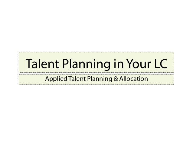 Talent Planning in Your LC Applied Talent Planning & Allocation