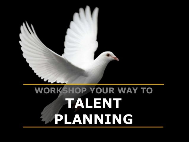 WORKSHOP YOUR WAY TO TALENT PLANNING