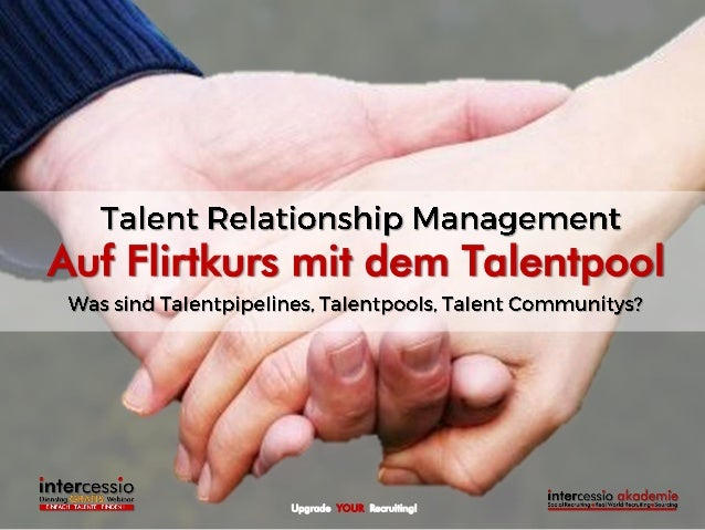 Upgrade YOUR Recruiting! Auf Flirtkurs mit dem Talentpool