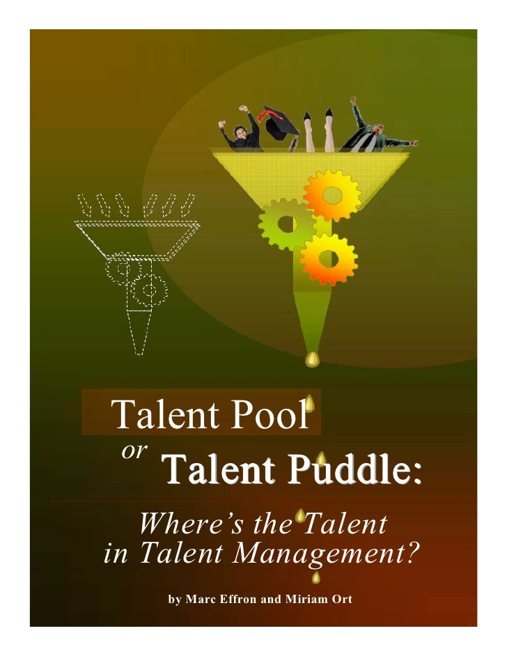 Talent Poolor   Talent Puddle:   Where's the Talentin Talent Management?    by Marc Effron and Miriam Ort