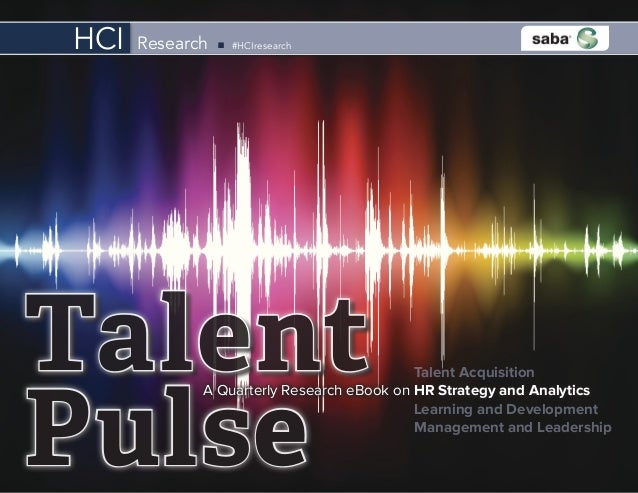 A Quarterly Research eBook on HR Strategy and Analytics Talent Acquisition Learning and Development Management and Leaders...