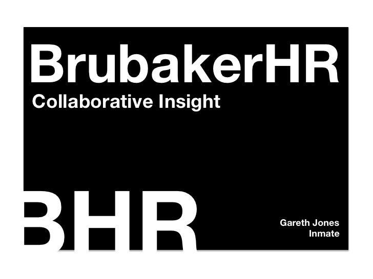 BrubakerHRCollaborative InsightBHR                     Gareth Jones                               Inmate