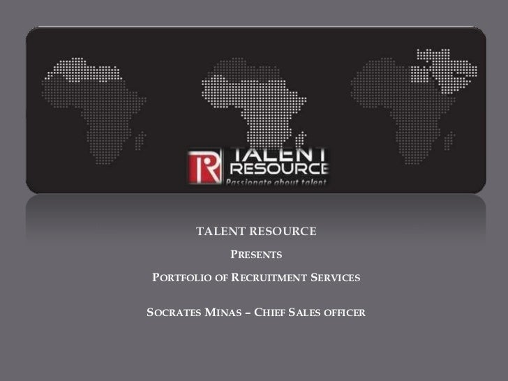 TALENT RESOURCE<br />Presents<br />Portfolio of Recruitment Services<br />Socrates Minas – Chief Sales officer<br />