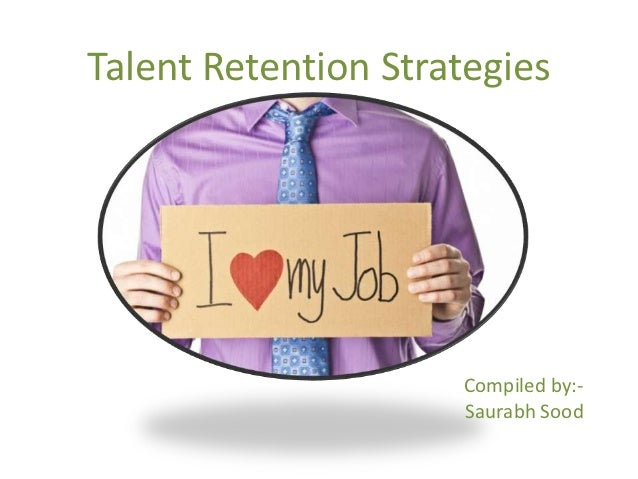 Talent Retention Strategies                     Compiled by:-                     Saurabh Sood