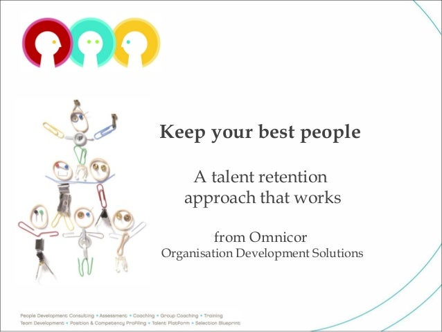 Keep your best people    A talent retention   approach that works        from OmnicorOrganisation Development Solutions