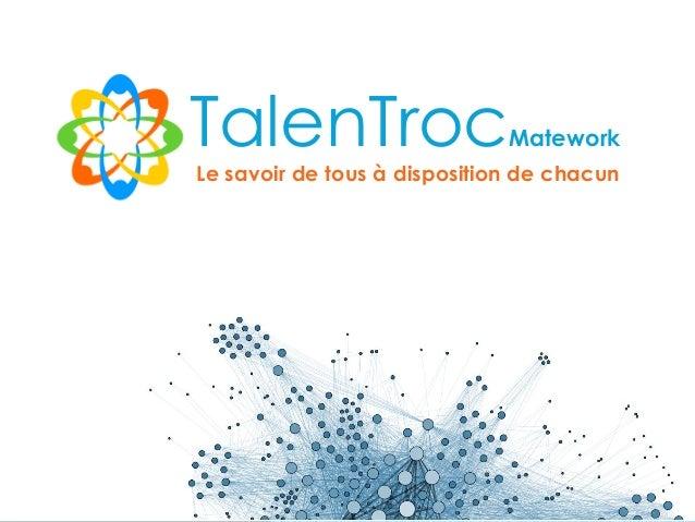 Janvier 2014 Alexandre Heuzé 06.47.29.81.71 alexandre.heuze@talentroc.com TalenTrocMatework Le savoir de tous à dispositio...