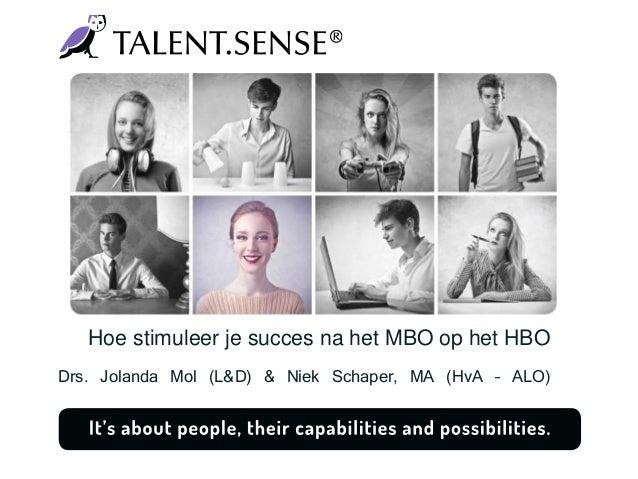 Hoe stimuleer je succes na het MBO op het HBO Drs. Jolanda Mol (L&D) & Niek Schaper, MA (HvA – ALO)