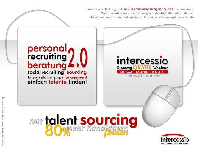 www.intercessio.de©2013180%mehrKandidatendurchalentSourcing Mit 24.09.2013 16.00 Uhr talent sourcingmehr Kandidaten finden...