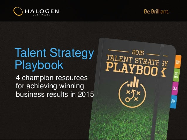 Talent Strategy Playbook 4 champion resources for achieving winning business results in 2015