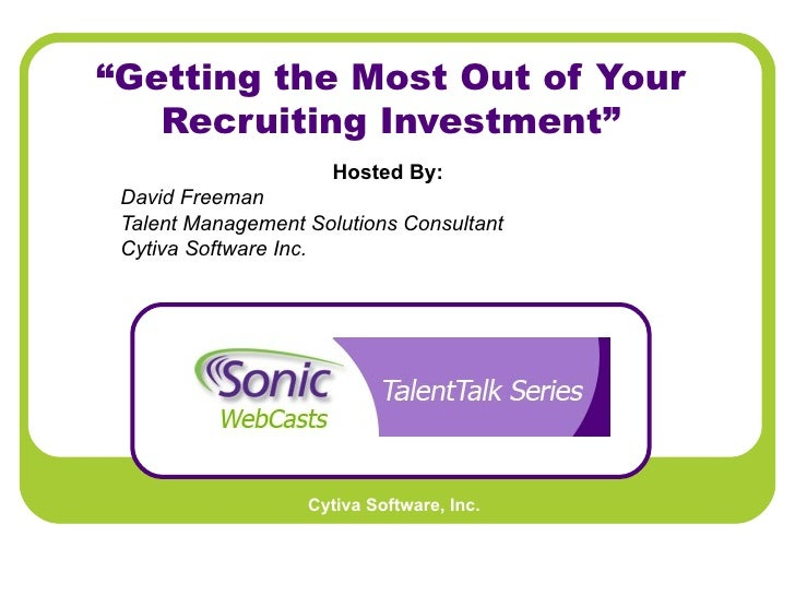 """"""" Getting the Most Out of Your Recruiting Investment"""" Hosted By:   David Freeman Talent Management Solutions Consultant Cy..."""