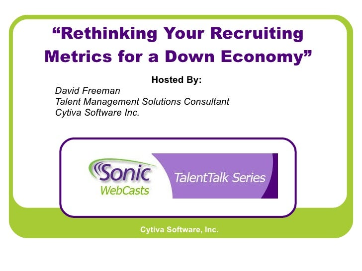 """ Rethinking Your Recruiting Metrics for a Down Economy"" Hosted By:   David Freeman Talent Management Solutions Consultant..."