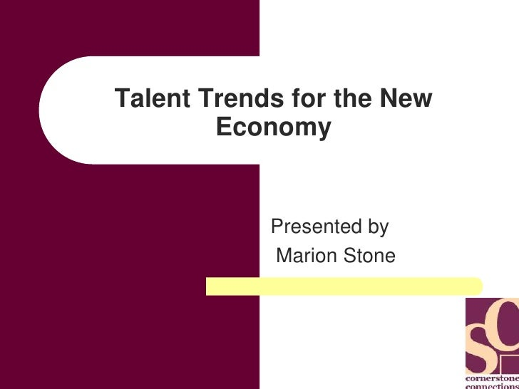 Talent Trends for the New Economy<br />Presented by<br /> Marion Stone<br />