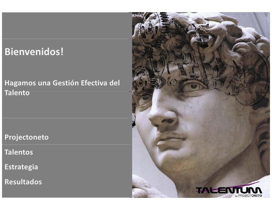 Bienvenidos!  HagamosunaGestiónEfectivadel Talento     Projectoneto Talentos Estrategia Resultados