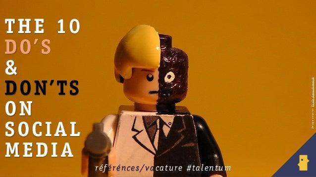 Image source: Flickr dgcustomwork  T H E 10 DO' S & DON ' TS ON S OC I A L M E D IA ré f é ré nces /vaca tu re # ta l entu...