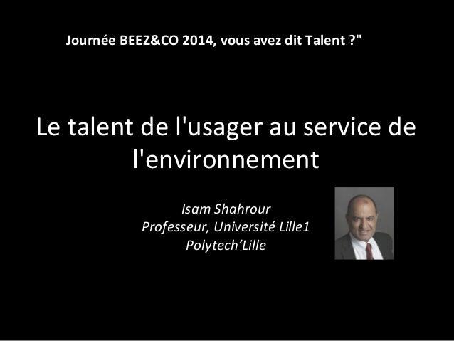 Le  talent  de  l'usager  au  service  de   l'environnement        Isam  Shahrour   Professeur,  ...