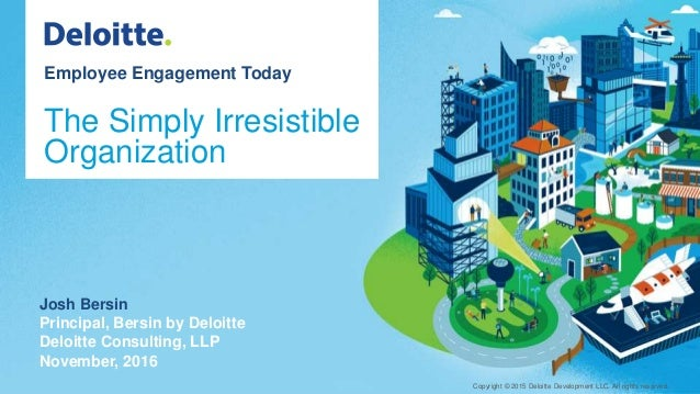 Employee engagement today the simply irresistible organization copyright 2015 deloitte development llc all rights reserved1 global human capital trends malvernweather Gallery