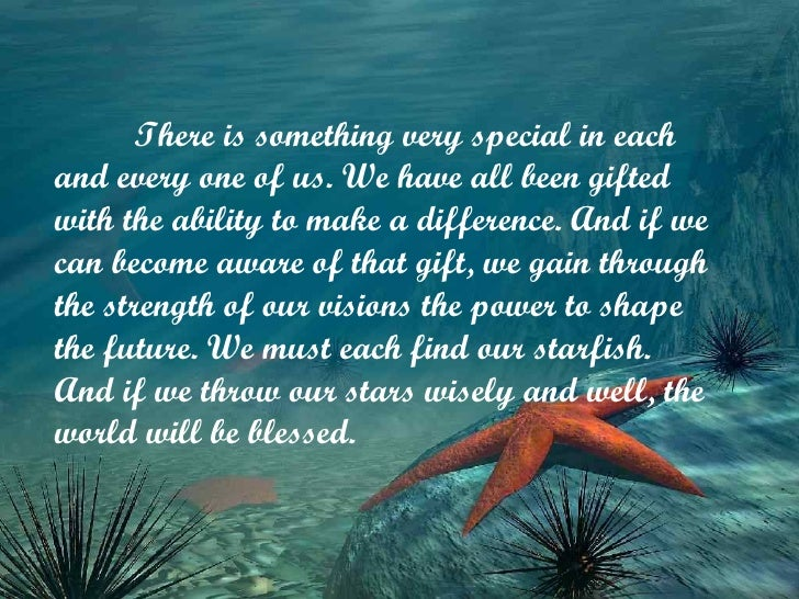 There is something very special in each and every one of us. We have all been gifted with the ability to make a difference...