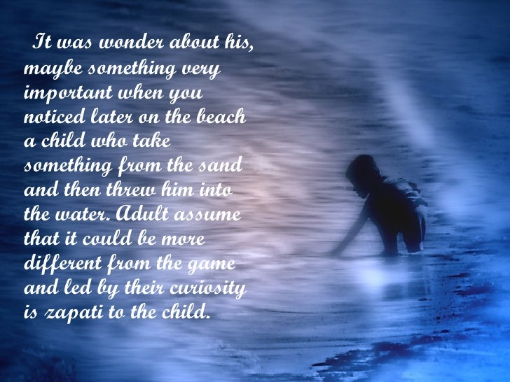 <ul><li>  It was wonder about his, maybe something very important when you noticed later on the beach a child who take som...