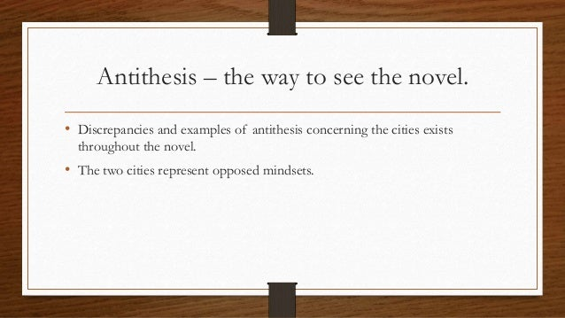 antithesis in a tale of two cities Read full text and annotations on a tale of two cities book the first: recalled to  on a tale of two cities book  of both anaphora and antithesis.