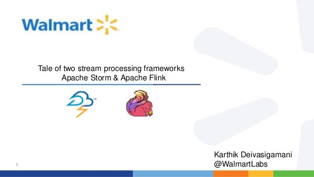 1 Tale of two stream processing frameworks Apache Storm & Apache Flink Karthik Deivasigamani @WalmartLabs