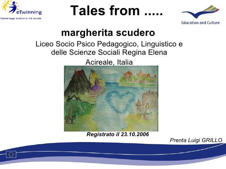 Tales from ..... margherita scudero   Liceo Socio Psico Pedagogico, Linguistico e delle Scienze Sociali Regina Elena Acire...