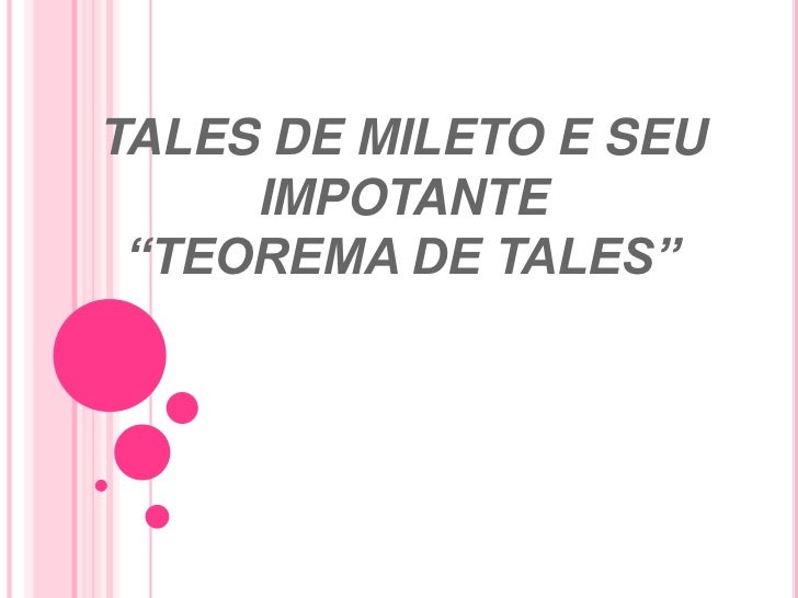 "TALES DE MILETO E SEU IMPOTANTE ""TEOREMA DE TALES""<br />"