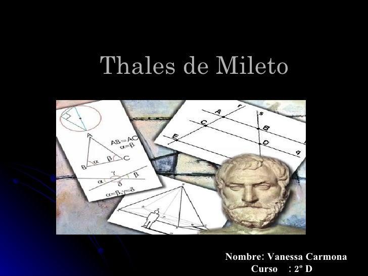 Thales de Mileto Nombre: Vanessa Carmona  Curso  : 2º D