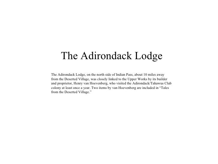 The Adirondack Lodge The Adirondack Lodge, on the north side of Indian Pass, about 10 miles away from the Deserted Village...