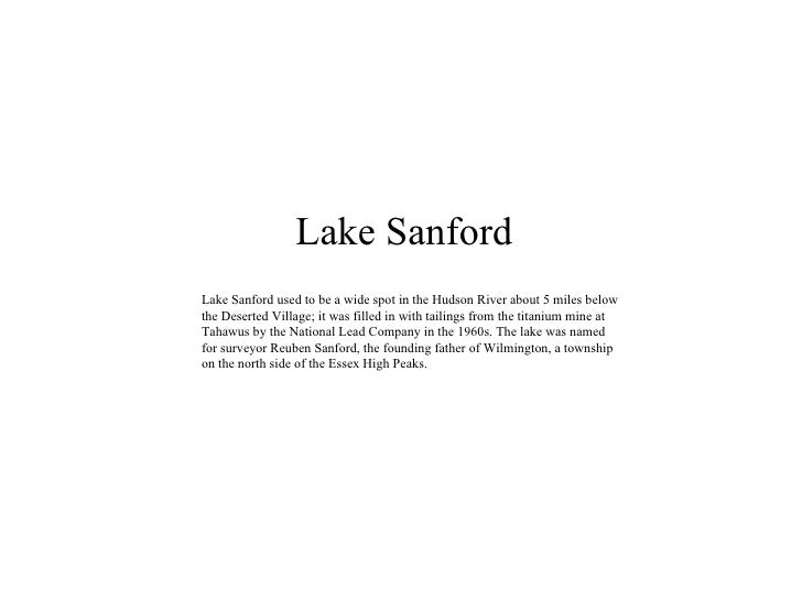 Lake Sanford Lake Sanford used to be a wide spot in the Hudson River about 5 miles below the Deserted Village; it was fill...