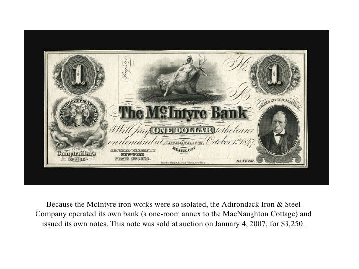 Because the McIntyre iron works were so isolated, the Adirondack Iron & Steel Company operated its own bank (a one-room an...