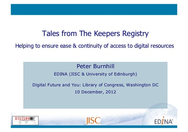Tales from The Keepers RegistryHelping to ensure ease & continuity of access to digital resources                         ...