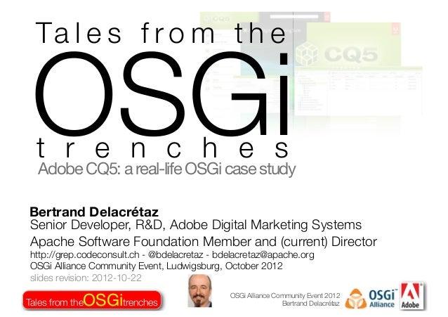 OSGi Alliance Community Event 2012 Bertrand DelacrétazOSGiTales from the trenches Senior Developer, R&D, Adobe Digital Mar...