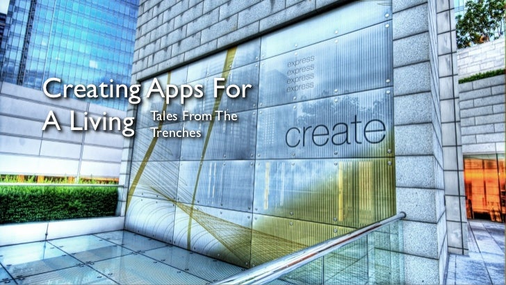 Creating Apps ForA Living Trenches         Tales From The
