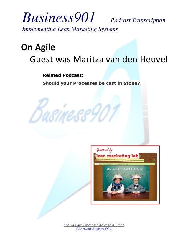 Business901                      Podcast TranscriptionImplementing Lean Marketing SystemsOn Agile Guest was Maritza van de...