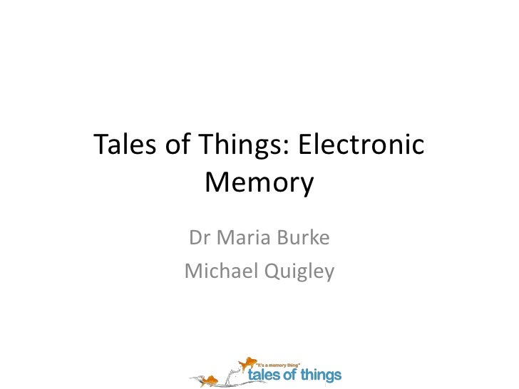 Tales of Things: Electronic          Memory        Dr Maria Burke        Michael Quigley