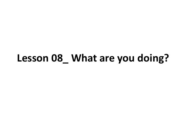 Lesson 08_ What are you doing?